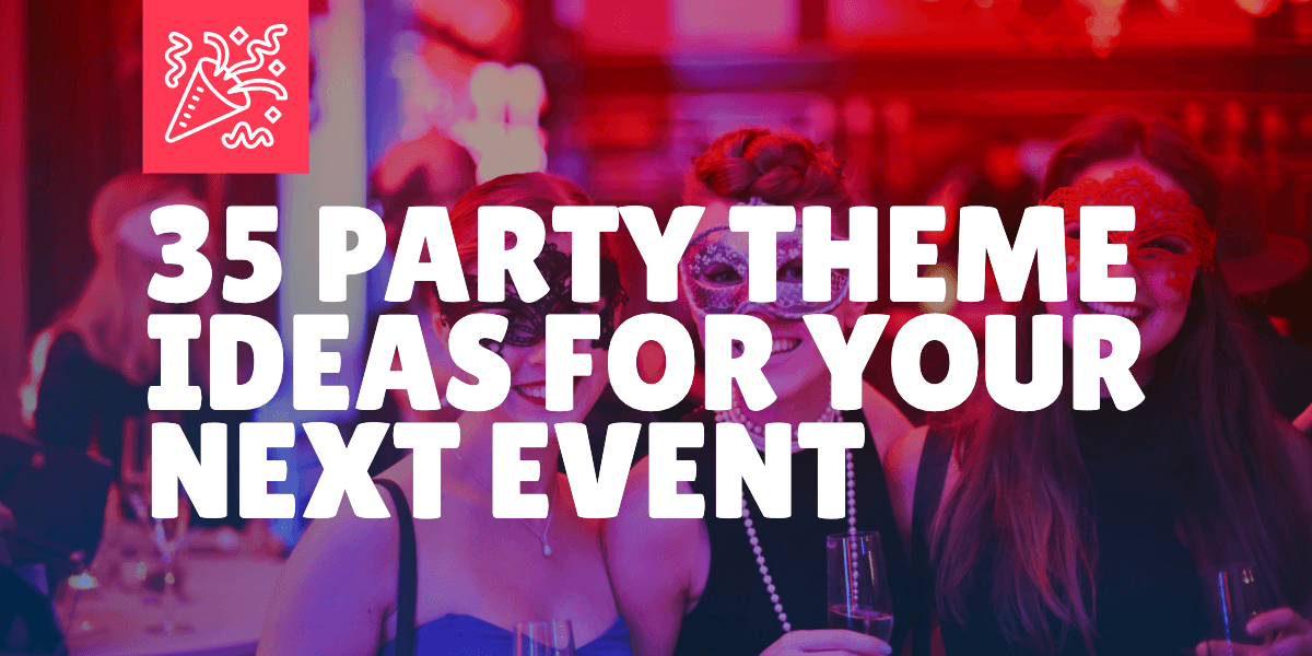 35 Party Theme Ideas For Your Next Event