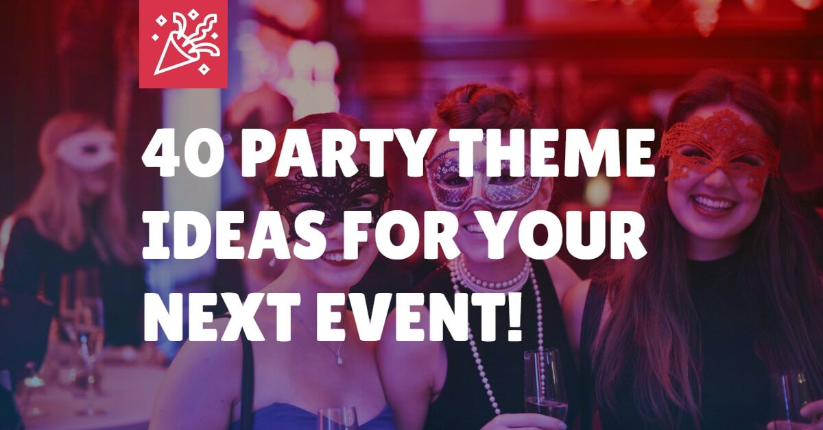 40 Party Theme Ideas For Your Next Event